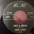 DAVE LARRY Only A Dream / My Confession To You B'n KC 102 45 NM- RARE HEAR IT!