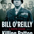 Killing Patton The Strange Death of World War II's Most Audacious General Bill