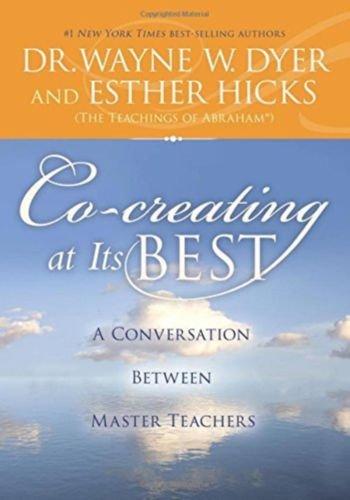 Co-creating at Its Best A Conversation Between Master Teachers Dr. Wayne W. Dyer