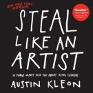 Steal Like an Artist 10 Things Nobody Told You About Being Creative Austin Kleon