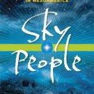 Sky People: Untold Stories of Alien Encounters in Mesoamerica by Ardy Sixkiller