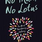 No Mud, No Lotus: The Art of Transforming Suffering by Thich Nhat Hanh