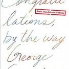 Congratulations, by the way Some Thoughts on Kindness  by George Saunders
