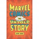 Marvel Comics: The Untold Story [Hardcover] by Sean Howe