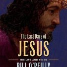 The Last Days of Jesus: His Life and Times Hardcover by Bill O'Reilly