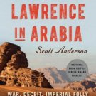 Lawrence in Arabia War Deceit Imperial Folly & Making of the Modern Middle East