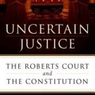 Uncertain Justice The Roberts Court and the Constitution by Laurence Tribe
