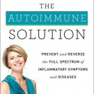 The Autoimmune Solution: Prevent and Reverse the Full Spectrum of Inflammatory