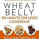 Wheat Belly 30-Minute (Or Less!) Cookbook: 200 Quick and Simple Recipes to Lose