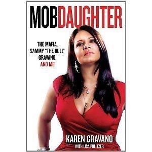 "Mob Daughter The Mafia, Sammy ""The Bull"" Gravano, and Me by  Karen Gravano"
