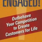 Engaged! : Outbehave Your Competition to Create Customers for Life  by Gregg Led