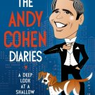 The Andy Cohen Diaries: A Deep Look at a Shallow Year (Hardcover) by Andy Cohen