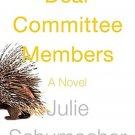 Dear Committee Members A Novel Hardcover by Julie Schumacher