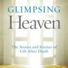 Glimpsing Heaven: The Stories and Science of Life After Death by Judy Bachrach
