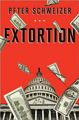 Extortion How Politicians Extract Your Money Buy Votes & Line Their Own Pockets