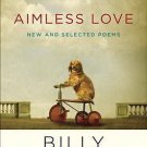 Aimless Love: New and Selected Poems (Hardcover) by Billy Collins