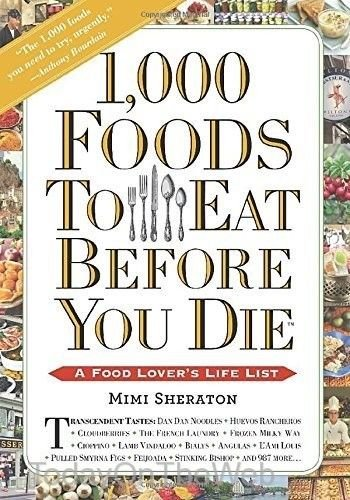 1,000 Foods To Eat Before You Die A Food Lover's Life List by Mimi Sheraton