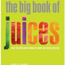 The Big Book of Juices: More Than 400 Natural Blends for Health and Vitality