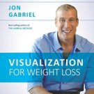 Visualization for Weight Loss: The Jon Gabriel Method Guide to Using Your Mind