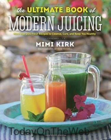 The Ultimate Book of Modern Juicing: More than 200 Fresh Recipes to Cleanse