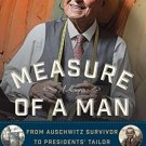 Measure of a Man From Auschwitz Survivor to Presidents Tailor  Martin Greenfield