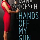 Hands Off My Gun: Defeating the Plot to Disarm America by Dana Loesch