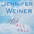 All Fall Down A Novel by Jennifer Weiner (Hardcover)
