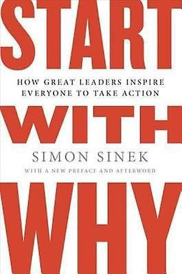 Start with Why How Great Leaders Inspire Everyone to Take Action by Simon Sinek