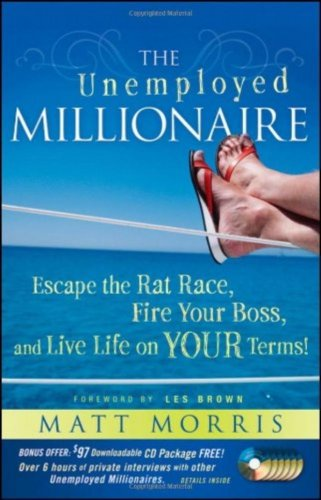 The Unemployed Millionaire: Escape the Rat Race, Fire Your Boss and Live Life on