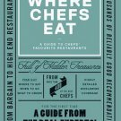 Where Chefs Eat: A Guide to Chefs' Favourite Restaurants by Joe Warwick