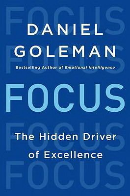 Focus: The Hidden Driver of Excellence (Hardcover) by Daniel Goleman