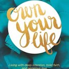 Own Your Life Living with Deep Intention Bold Faith & Generous Love  S. Clarkson