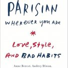 How to Be Parisian Wherever You Are: Love, Style, and Bad Habits by Anne Berest