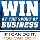 How to Win at the Sport of Business If I Can Do It, You Can Do It  by Mark Cuban