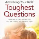Answering Your Kids Toughest Questions Helping Them Understand Loss, Sin....