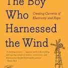 The Boy Who Harnessed the Wind Creating Currents of Electricity & Hope Kamkwamba