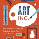 Art, Inc. The Essential Guide for Building Your Career as an Artist Lisa Congdon