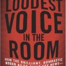 The Loudest Voice in the Room: How the Brilliant by Gabriel Sherman