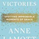 Small Victories: Spotting Improbable Moments of Grace (Hardcover Anne Lamott)