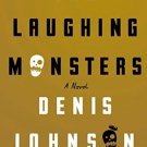 The Laughing Monsters: A Novel (Hardcover)  by Denis Johnson