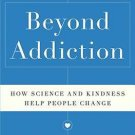 Beyond Addiction How Science and Kindness Help People Change by Jeffrey Foote