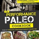 The Performance Paleo Cookbook: Recipes for Training Harder, Getting Stronger