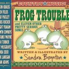 Frog Trouble : . . . and Eleven Other Pretty Serious Songs by Sandra Boynton