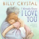 I Already Know I Love You by Billy Crystal and Elizabeth Sayles
