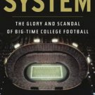 The System The Glory & Scandal of Big-Time College Football by Jeff Benedict