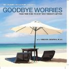 The Calming Collection - Goodbye Worries Hypnotic Guided CD by Roberta Shapiro