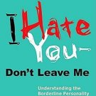 I Hate You- Don't Leave Me Understanding the Borderline Personality by Kreisman