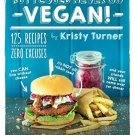 But I Could Never Go Vegan!: 125 Recipes That Prove You Can Live Without Cheese