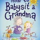 How to Babysit a Grandma Hardcover by Jean Reagan