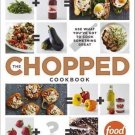 The Chopped Cookbook Use What You've Got to Cook Something Great by Food Network